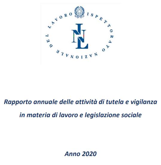 79.952 ispezioni definite portate a termine, irregolarità pari al 70%. Questi i dati del Rapporto annuale delle attività di tutela e vigilanza in materia di lavoro e legislazione sociale Anno 2020 pubblicato dall'Ispettorato nazionale del lavoro.